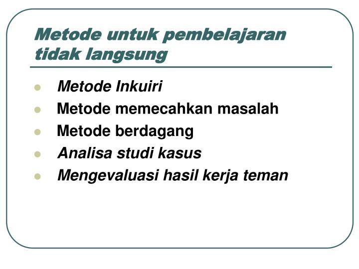 Metode untuk pembelajaran tidak langsung