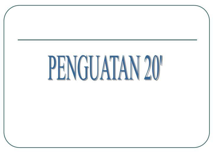 PENGUATAN 20'