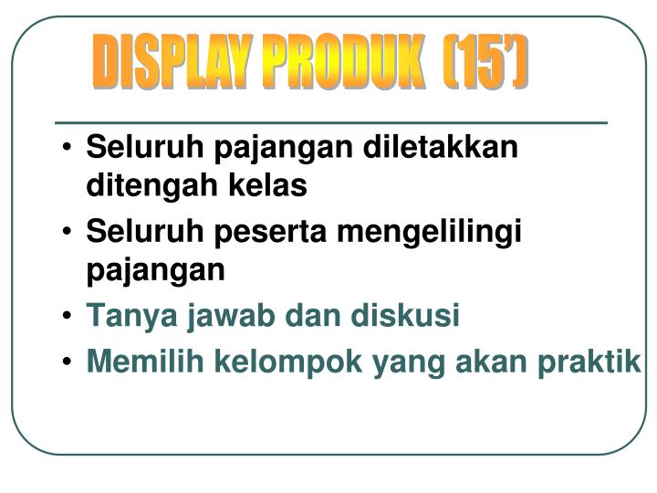 DISPLAY PRODUK  (15')