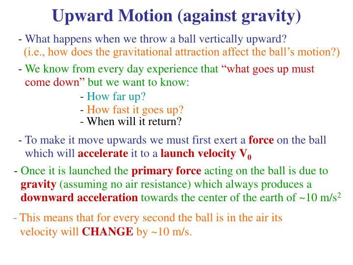 Upward Motion (against gravity)