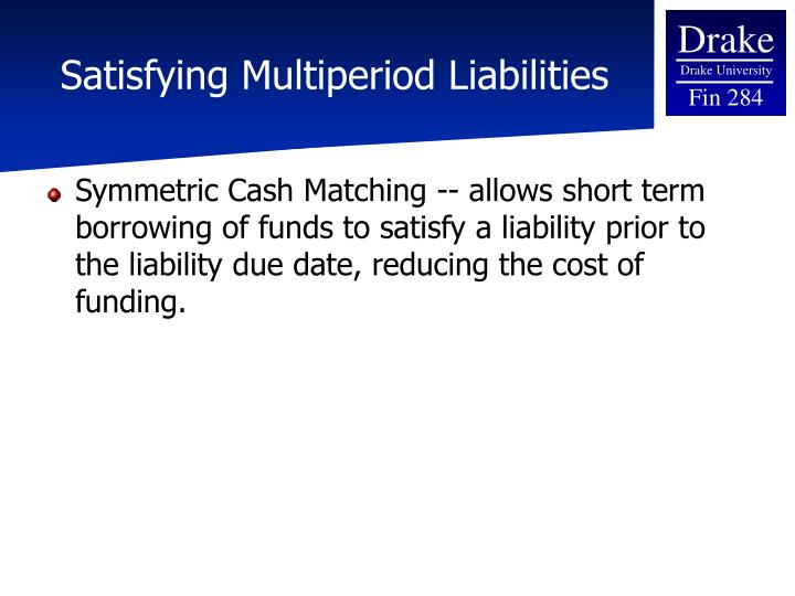 Satisfying Multiperiod Liabilities