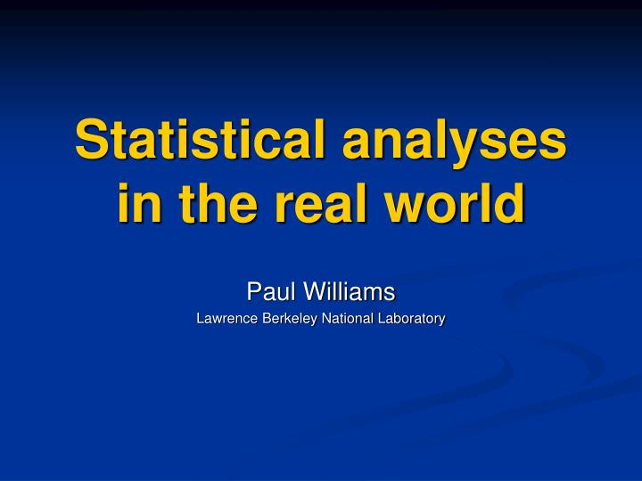 Statistical analyses in the real world