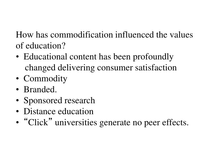How has commodification influenced the values of education?