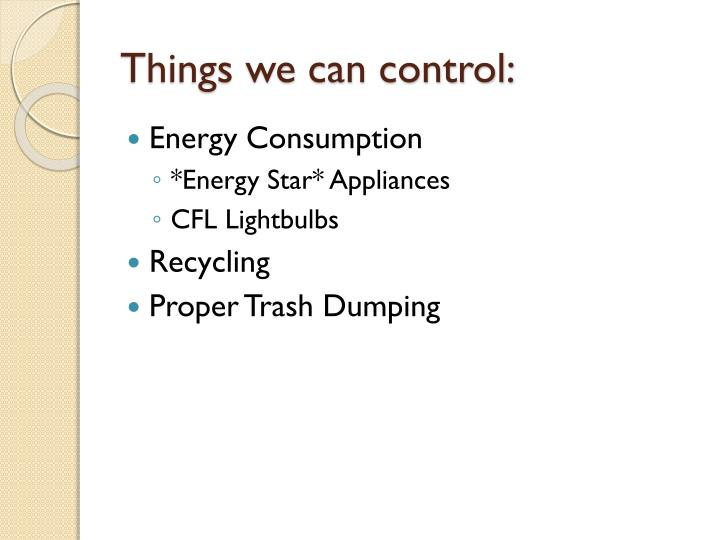 Things we can control: