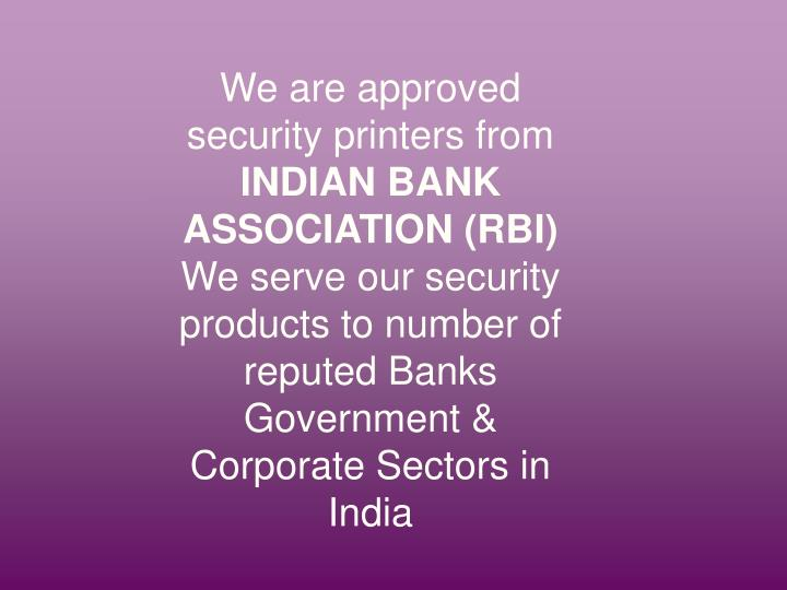 We are approved security printers from