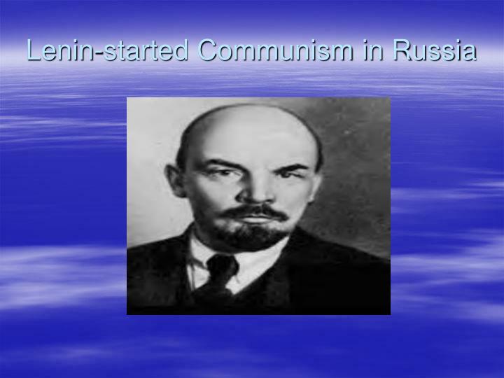 Lenin-started Communism in Russia