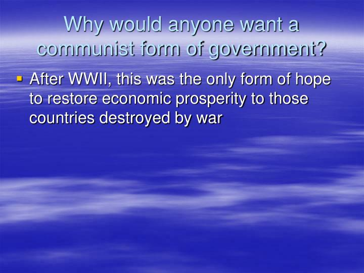 Why would anyone want a communist form of government