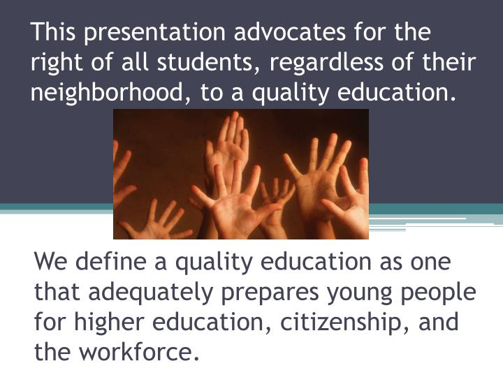 This presentation advocates for the right of all students, regardless of their neighborhood, to a qu...
