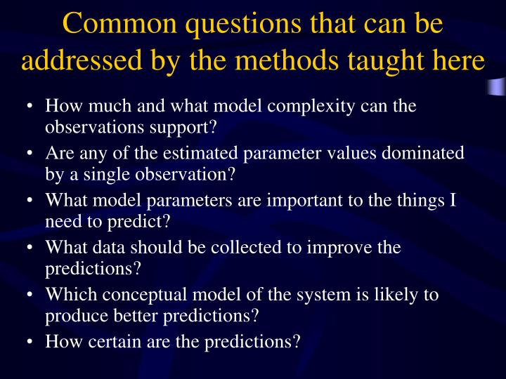 Common questions that can be addressed by the methods taught here