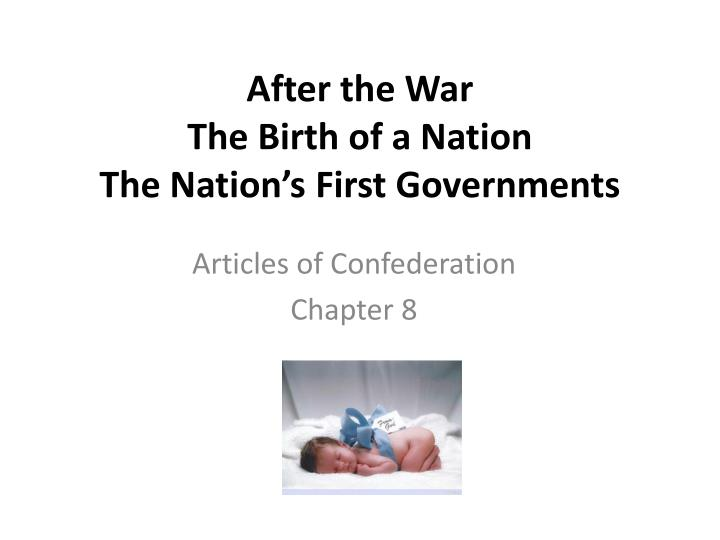 After the war the birth of a nation the nation s first governments
