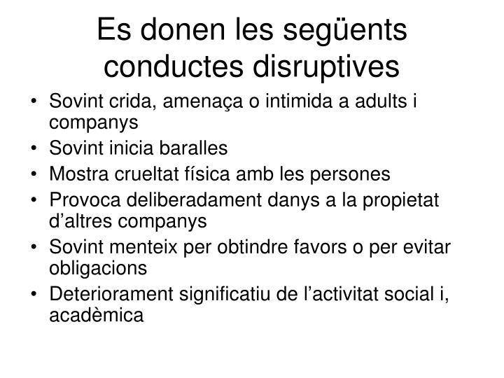 Es donen les següents conductes disruptives