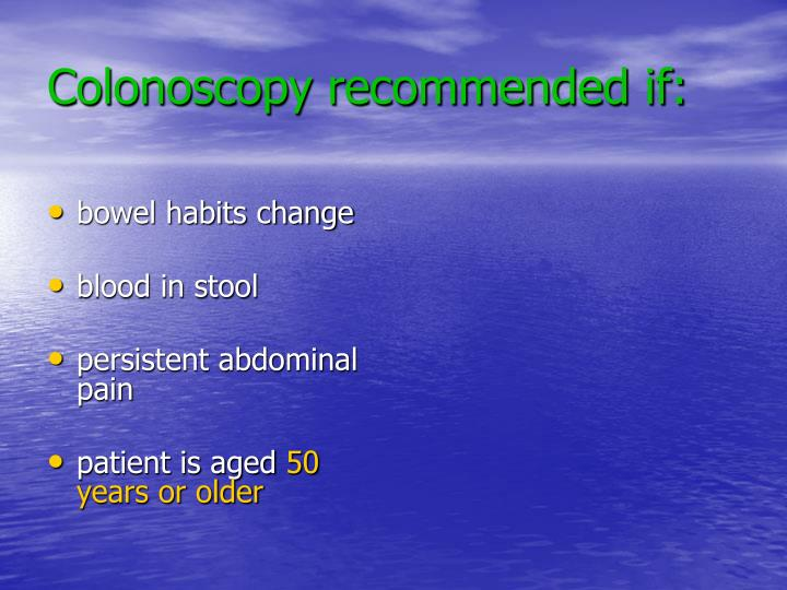 Colonoscopy recommended if: