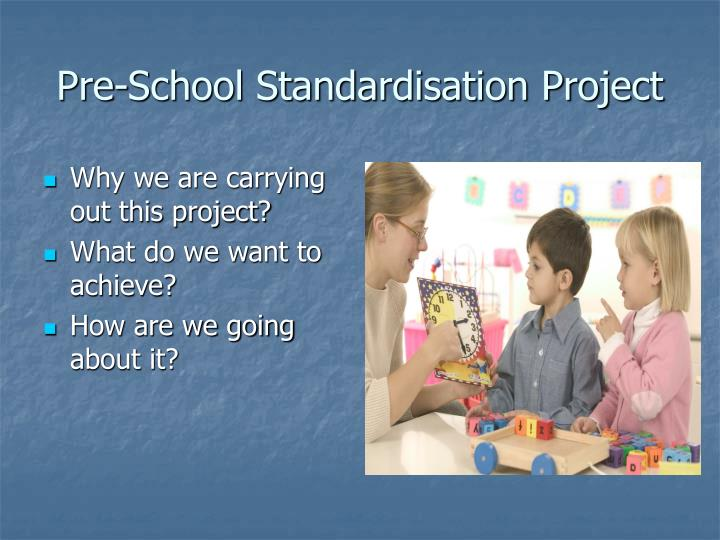 Pre school standardisation project1