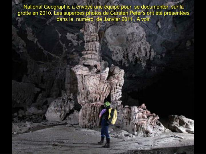 National Geographic a envoyé une équipe pour  se documenter  sur la grotte en 2010. Les superbes photos de Carsten Peter's ont été présentées dans le  numéro  de Janvier 2011 . A voir.