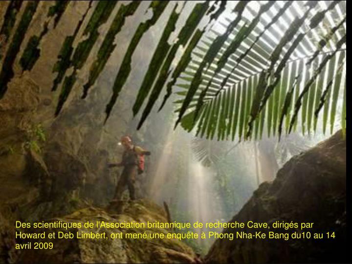 Des scientifiques de l'Association britannique de recherche Cave, dirigés par Howard et Deb Limbert, ont mené une enquête à Phong Nha-Ke Bang du10 au 14 avril 2009