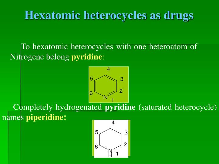 To hexatomic heterocycles with one heteroatom of Nitrogene belong