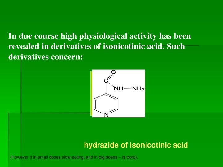In due course high physiological activity has been revealed in derivatives of isonicotinic acid. Such derivatives concern: