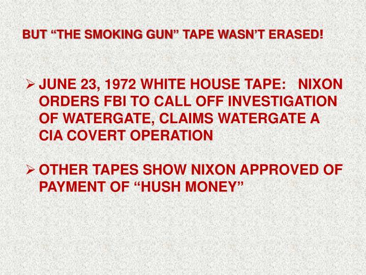 """BUT """"THE Smoking Gun"""" TAPE WASN'T ERASED"""