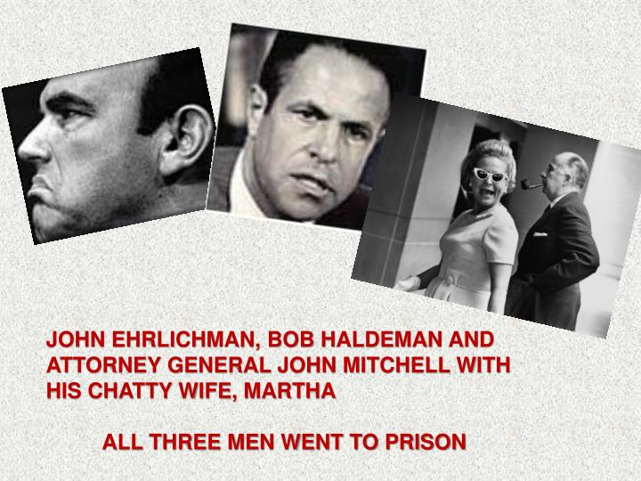 JOHN EHRLICHMAN, BOB HALDEMAN AND