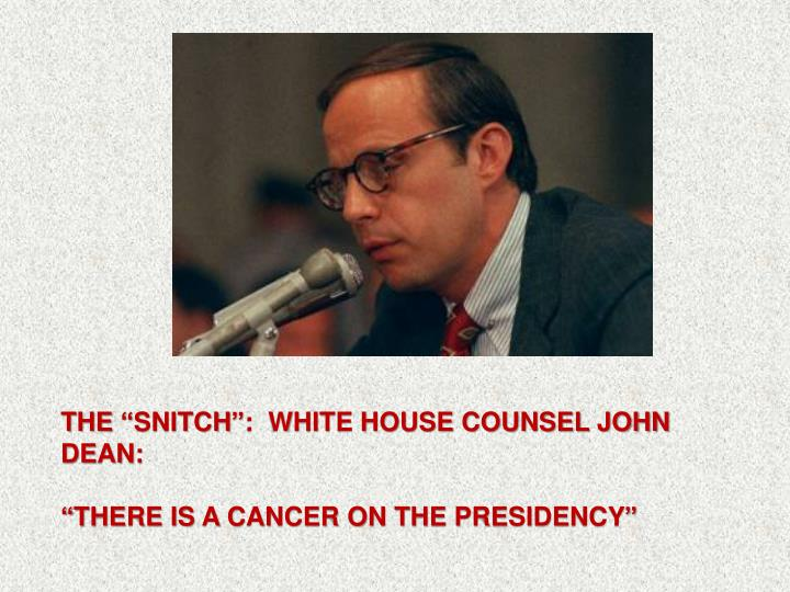 "THE ""SNITCH"":  WHITE HOUSE COUNSEL JOHN DEAN:"
