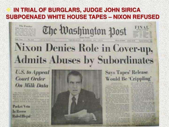 IN TRIAL OF BURGLARS, JUDGE JOHN SIRICA SUBPOENAED WHITE HOUSE TAPES – NIXON REFUSED