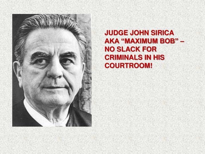 "JUDGE JOHN SIRICA AKA ""MAXIMUM BOB"" – NO SLACK FOR CRIMINALS IN HIS COURTROOM!"