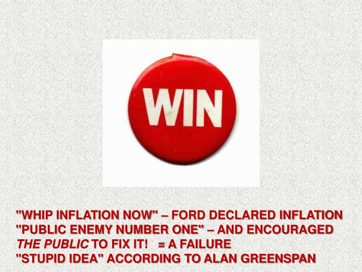 """WHIP INFLATION NOW"" – FORD DECLARED INFLATION ""PUBLIC ENEMY NUMBER ONE"" – AND ENCOURAGED"