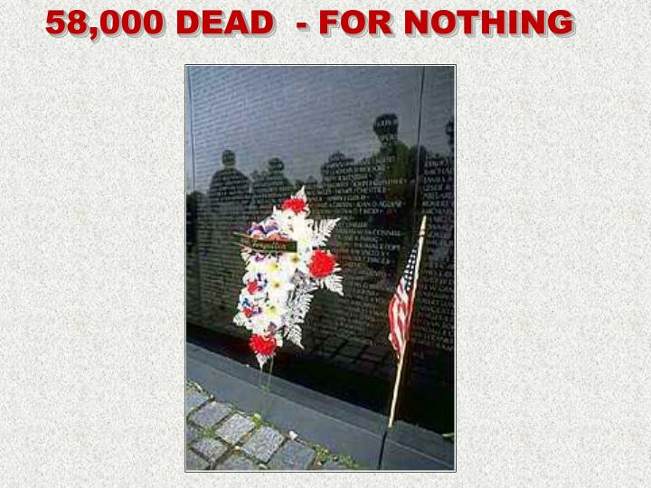 58,000 DEAD  - FOR NOTHING