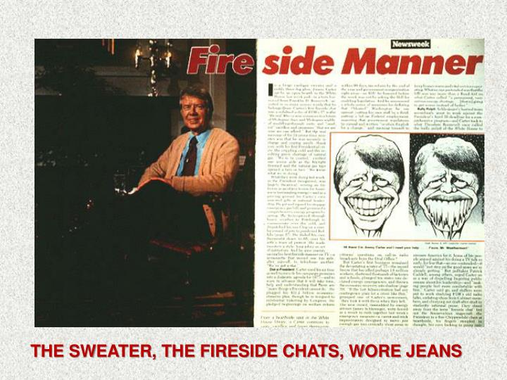 THE SWEATER, THE FIRESIDE CHATS, WORE JEANS