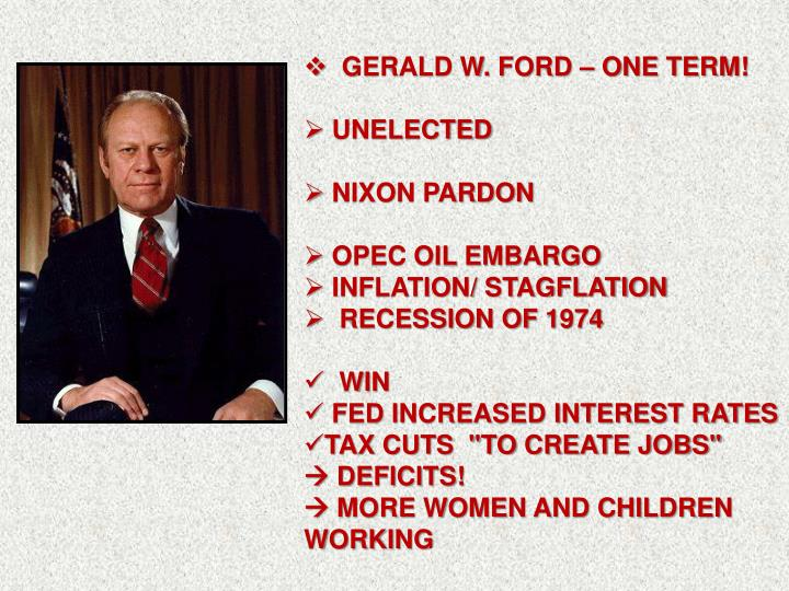 GERALD W. FORD – ONE TERM!