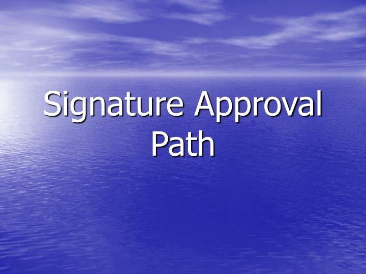 Signature Approval Path