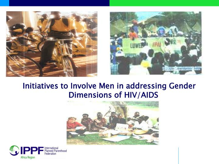 Initiatives to Involve Men in addressing Gender Dimensions of HIV/AIDS