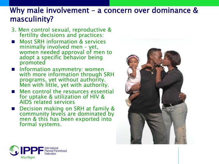 Why male involvement – a concern over dominance & masculinity?