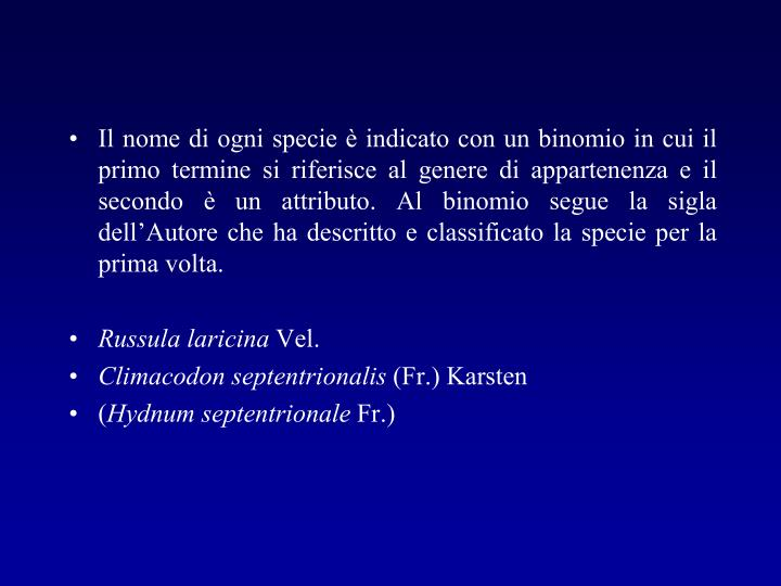 Il nome di ogni specie è indicato con un binomio in cui il primo termine si riferisce al genere di appartenenza e il secondo è un attributo. Al binomio segue la sigla dell'Autore che ha descritto e classificato la specie per la prima volta.