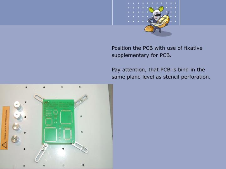 Position the PCB with use of fixative