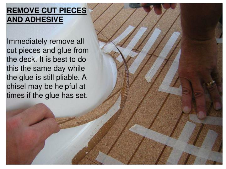 REMOVE CUT PIECES AND ADHESIVE