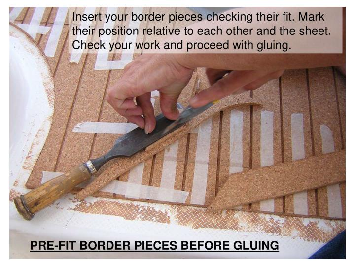 Insert your border pieces checking their fit. Mark their position relative to each other and the sheet.  Check your work and proceed with gluing.
