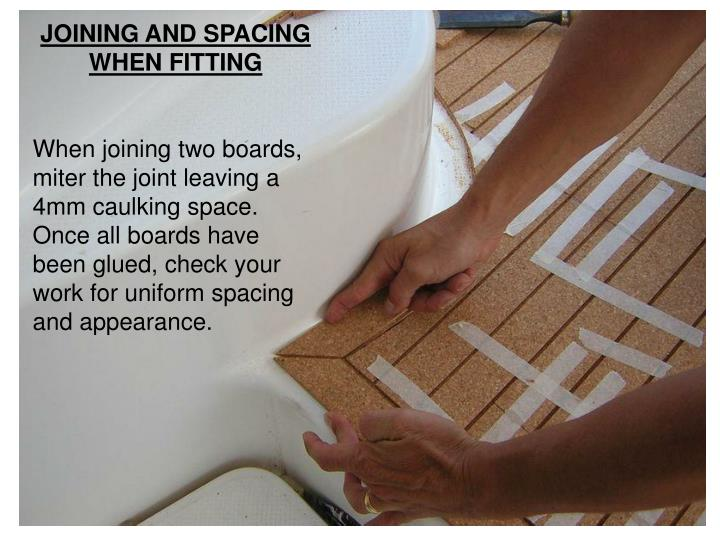 JOINING AND SPACING WHEN FITTING