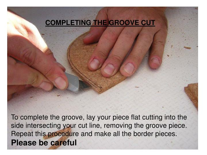 COMPLETING THE GROOVE CUT