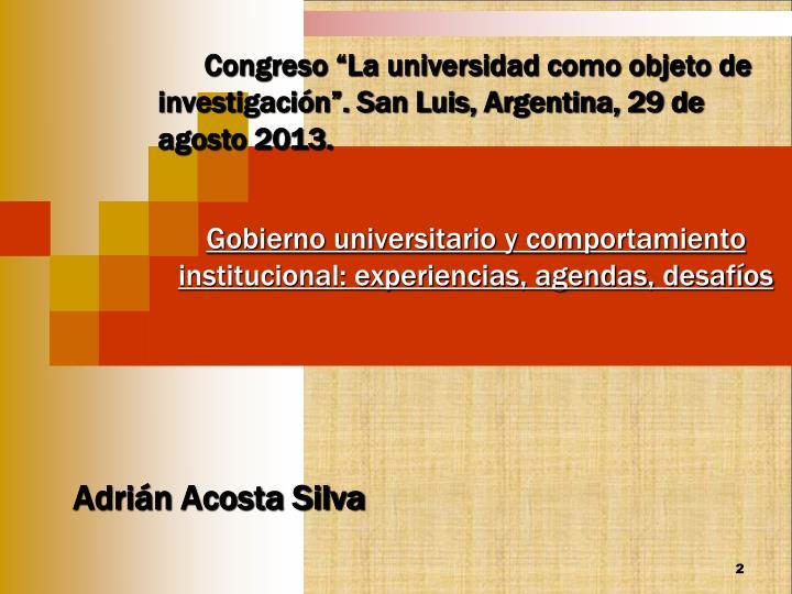 """Congreso """"La universidad como objeto de investigación"""". San Luis, Argentina, 29 de agosto 2013."""