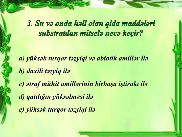 3. Su və onda həll olan qida maddələri substratdan mitselə necə keçir?
