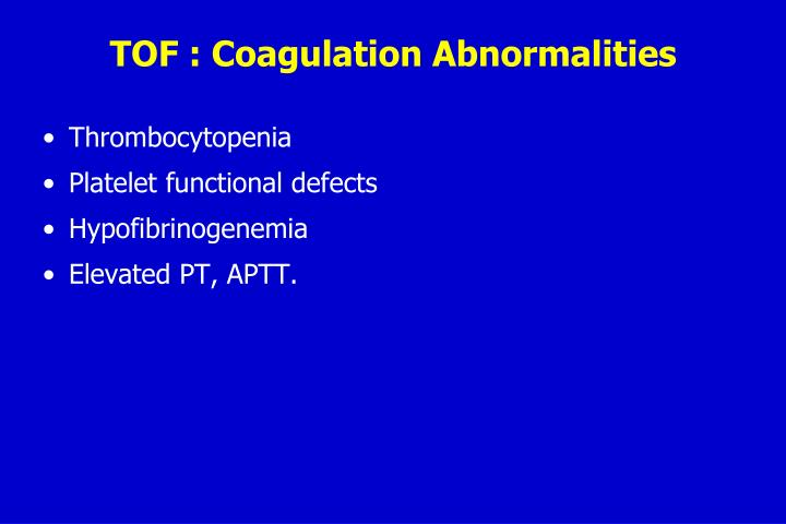 TOF : Coagulation Abnormalities