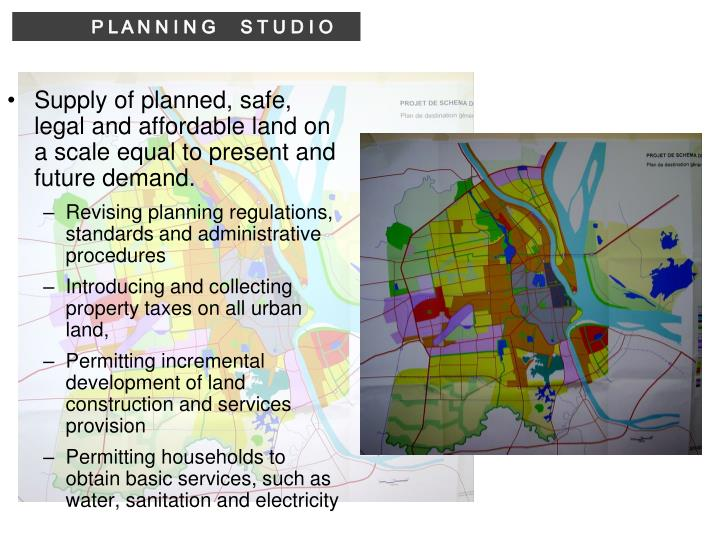 Supply of planned, safe, legal and affordable land on a scale equal to present and future demand.