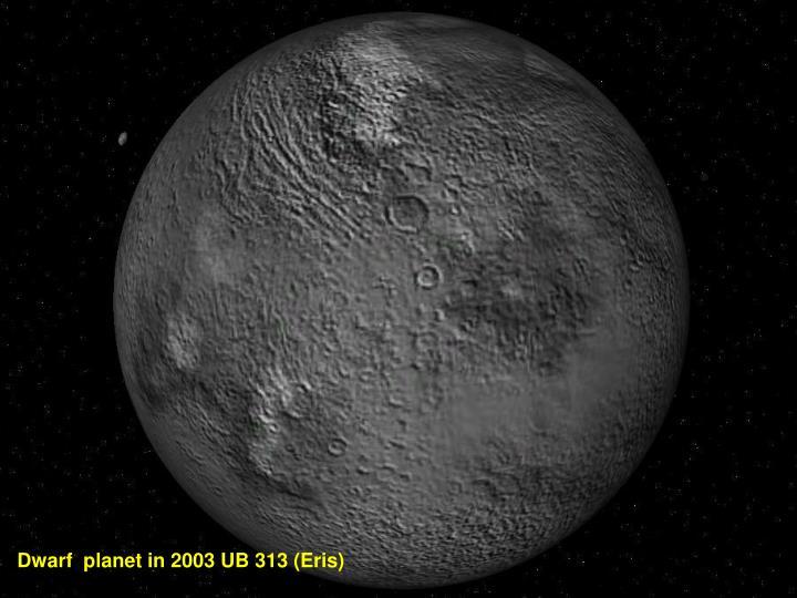 Dwarf  planet in 2003 UB 313 (Eris)