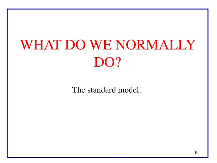 WHAT DO WE NORMALLY DO?