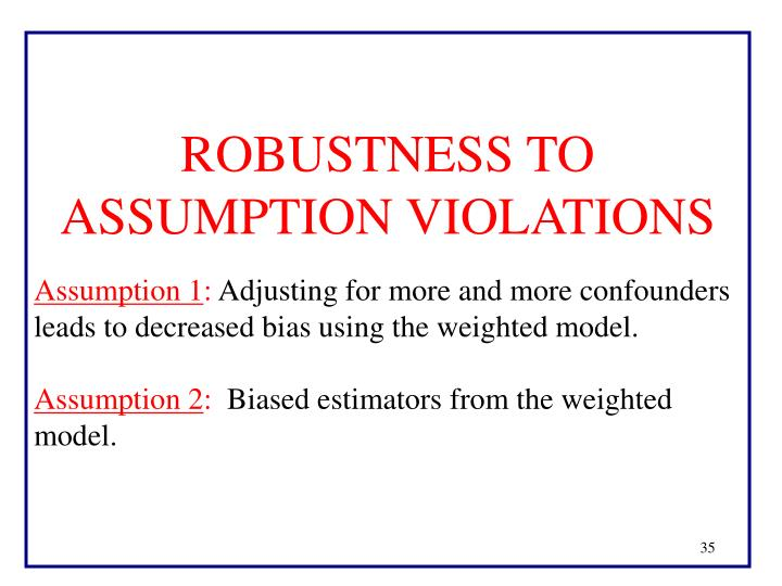 ROBUSTNESS TO ASSUMPTION VIOLATIONS