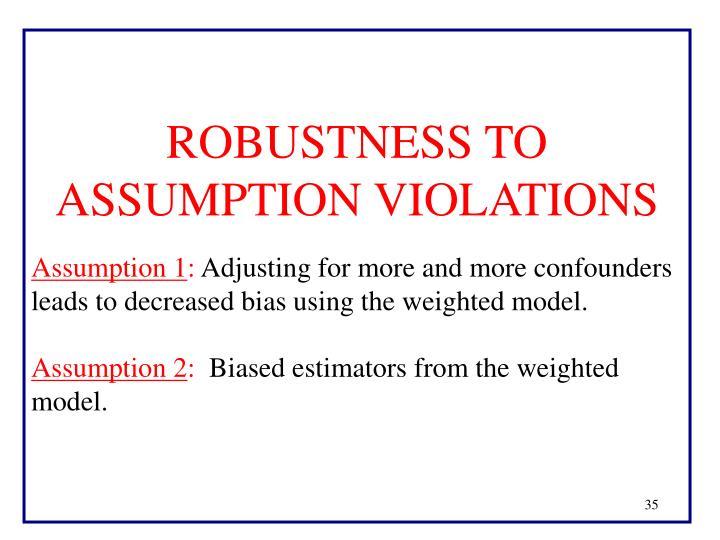 ROBUSTNESS TO ASSUMPTION VIOLATIONS