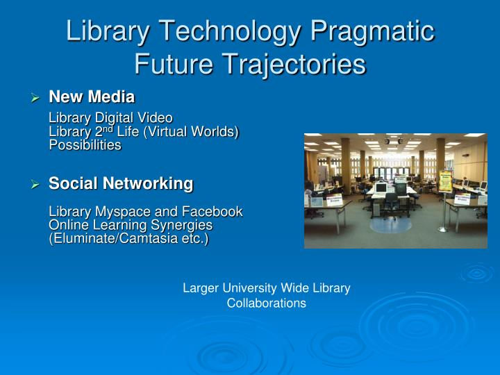 Library Technology Pragmatic Future Trajectories
