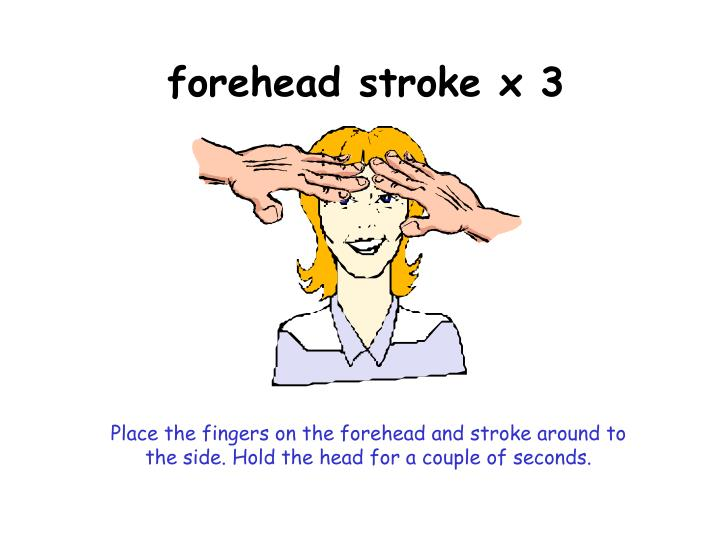 forehead stroke x 3