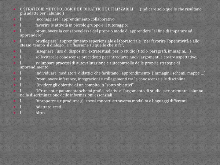 6.STRATEGIE METODOLOGICHE E DIDATTICHE UTILIZZABILI       (indicare solo quelle che risultano più adatte per l'alunno )